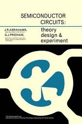 Semiconductor Circuits: Theory, Design and Experiment