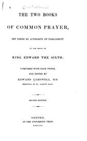 The Two Books of Common Prayer: Set Forth by Authority of Parliament in the Reign of King Edward the Sixth