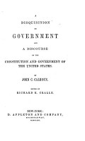 A disquisition on government and a discourse on the Constitution and government of the United States PDF