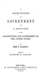 The Works: A disquisition on government and a discourse on the Constitution and government of the United States