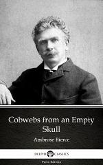 Cobwebs from an Empty Skull by Ambrose Bierce - Delphi Classics (Illustrated)
