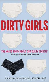 Dirty Girls: The Naked Truth about Our Guilty Secrets (Unpretty, Unclean, and Utterly Horrifying)