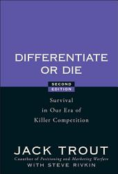 Differentiate or Die: Survival in Our Era of Killer Competition, Edition 2