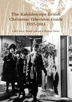 The Kaleidoscope British Christmas Television Guide 1937 2013 PDF