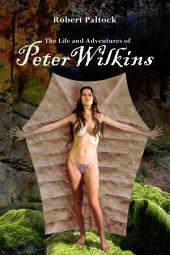 The Life and Adventures of Peter Wilkins: (Annotated)