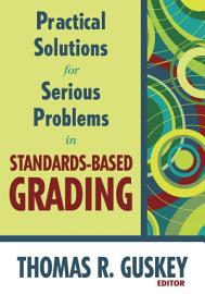 Practical Solutions For Serious Problems In Standards Based Grading