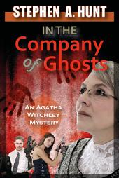 In The Company of Ghosts: The Agatha Witchley Mysteries