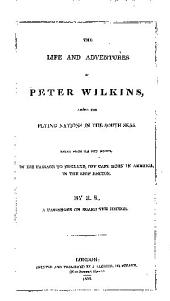 The life and adventures of Peter Wilkins, among the flying nations in the South Seas: Taken from his own mouth, in his passage to England, off Cape Horn in America, in the ship Hector