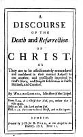 A discourse of the death and resurrection of Christ  etc PDF