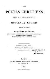 Les poëtes chrétiens depuis le IVe siècle jusqu'au XVe: morceaux choisis, traduits et annotés par Félix Clément,...