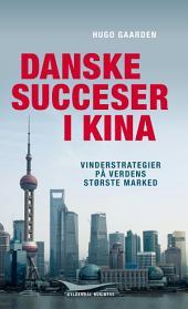 Danske succeser i Kina: Vinderstrategier på verdens største marked