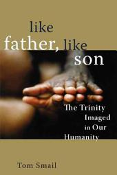 Like Father, Like Son: The Trinity Imaged in Our Humanity