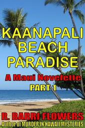 Kaanapali Beach Paradise (A Maui Novelette, Part 1)
