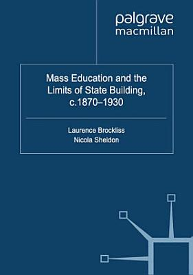 Mass Education and the Limits of State Building  c 1870 1930 PDF