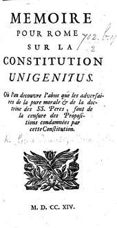 Mémoire pour Rome sur la constitution Unigenitus, où l'on decouvre l'abus que les adversaires de la pure morale et de la doctrine des SS. Pères, font de la censure des propositions condamnées par cette constitution