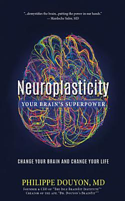 Neuroplasticity  Your Brain s Superpower