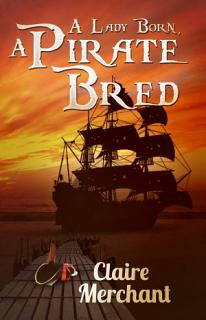 A Lady Born  A Pirate Bred Book
