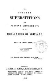 The popular superstitions and festive amusements of the Highlanders of Scotland [by W.G. Stewart.].