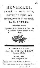 Béverlei: tragédie bourgeoise, imitée de l'Anglois, en cinq actes et en vers libres