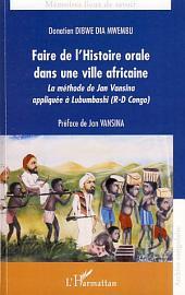 Faire de l'histoire orale dans une ville africaine: La méthode de Jan Vansina appliquée à Lubumbashi (R-D Congo)