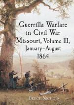 Guerrilla Warfare in Civil War Missouri, Volume III, January_August 1864