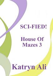 SCI-FIED!: House Of Mazes 3