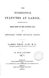 The ecclesiastical statutes at large, extr. and arranged by J.T. Law: Volume 5