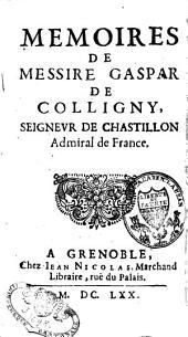 Mémoires de messire Gaspar de Colligny, seigneur de Chastillon, admiral de France