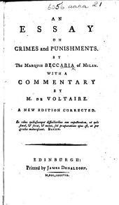 An Essay on Crimes and Punishments ... With a commentary by M. de Voltaire. A new edition corrected