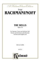 The Bells, Opus 35 – For Soprano, Tenor and Baritone Solo, Mixed Chorus/Choir and Orchestra with Russian, German and English Text (Vocal Score)