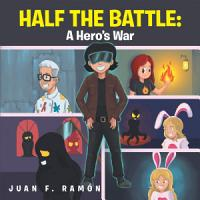 Half the Battle  a Hero s War PDF
