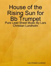 House of the Rising Sun for Bb Trumpet - Pure Lead Sheet Music By Lars Christian Lundholm