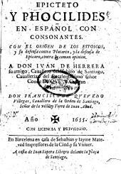 Epicteto y Phocilides en Español con consonantes: Con el origen de los estoicos, y su defensa contra Plutarco, y la defensa de Epicuro, contra la comun opinion