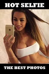 HOT SELFIE - sexy photos with hot girls!: Sexy selfie - the best photos of sexy girls taking picture of own sexy body!