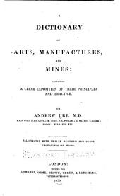 A Dictionary of Arts, Manufactures, and Mines: Containing a Clear Exposition of Their Principles and Practice