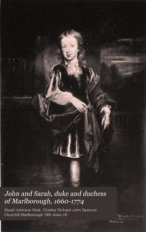 John and Sarah, Duke and Duchess of Marlborough, 1660-1774
