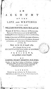 An Account of the Life and Writings of the Late William Hunter: ... Read, on the 6th of August 1783, at a General Meeting Ofthe Society of Physicians of London, ... by Samuel Foart Simmons, M.D. F.R.S. ...