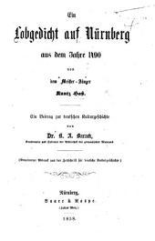 Ein Lobgedicht auf Nürnberg aus dem Jahre 1490 von dem Meister-Sänger K. H. Ein Beitrag zur dentschen Kulturgeschichte von K. a. Barack