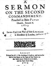 A Sermon on the second Commandement [Exod. xx. 4-6] preached in Saint Pauls Church, Januarie 6, 1623
