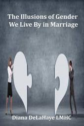 The Illusions of Gender We Live By in Marriage