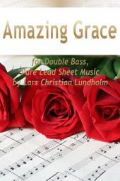 Amazing Grace for Double Bass, Pure Lead Sheet Music by Lars Christian Lundholm