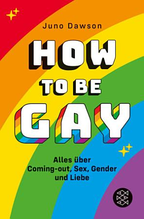 How to Be Gay  Alles   ber Coming out  Sex  Gender und Liebe PDF