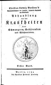 Christian Ludwig Mursinna's Abhandlung von den Krankheiten der Schwangern, Gebärenden und Wöchnerinnen: Band 1