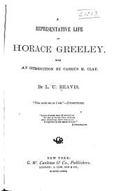 A Representative Life of Horace Greeley