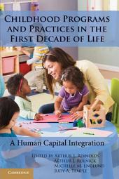 Childhood Programs and Practices in the First Decade of Life: A Human Capital Integration