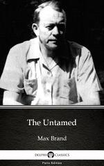 The Untamed by Max Brand - Delphi Classics (Illustrated)