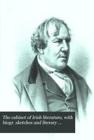 The cabinet of Irish literature  with biogr  sketches and literary notices by C A  Read  T P  O Connor   PDF