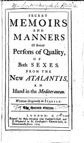 Secret Memoirs and Manners of Several Persons of Quality, of Both Sexes: From the New Atalantis, an Island in the Mediterranean : Written Originally in Italian, Volume 1