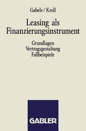 Leasing als Finanzierungsinstrument: Grundlagen Vertragsgestaltung Fallbeispiele