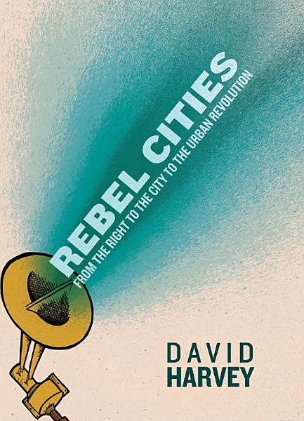 Download Rebel Cities  From the Right to the City to the Urban Revolution Book